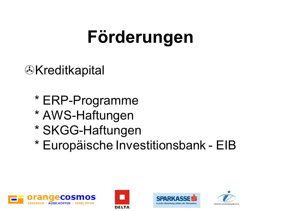Förderungen Kreditkapital * ERP-Programme * AWS-Haftungen * SKGG-Haftungen * Europäische Investitionsbank - EIB.