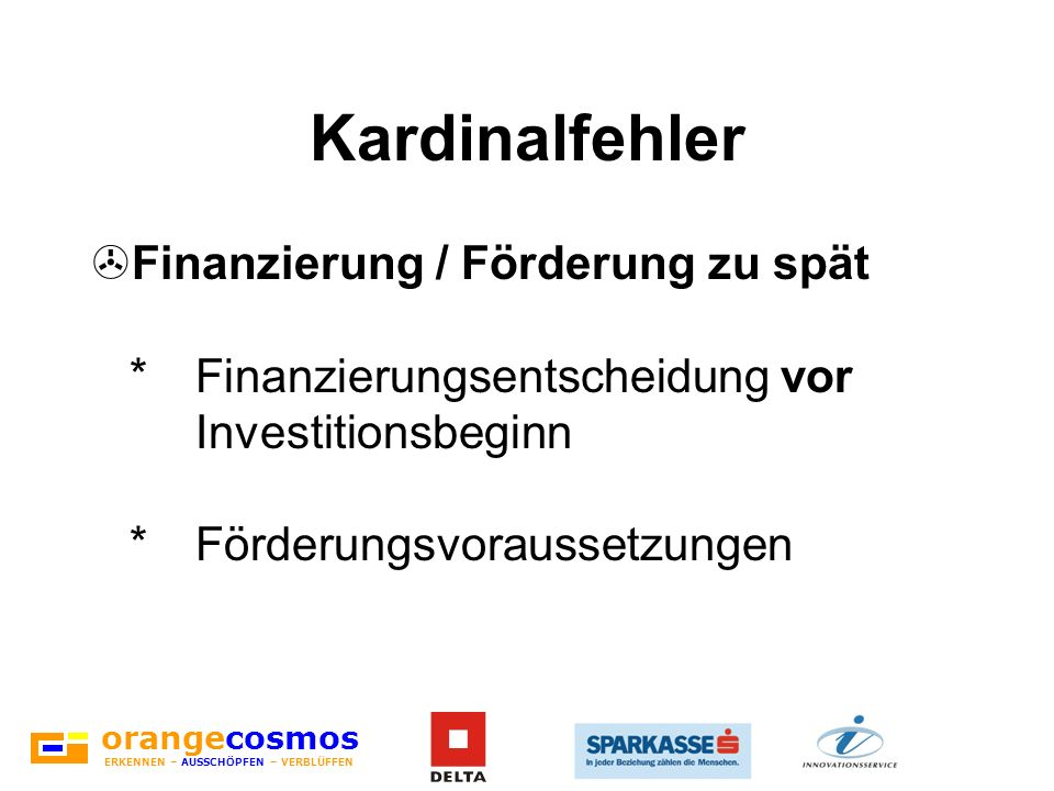 KardinalfehlerFinanzierung / Förderung zu spät * Finanzierungsentscheidung vor Investitionsbeginn * Förderungsvoraussetzungen.