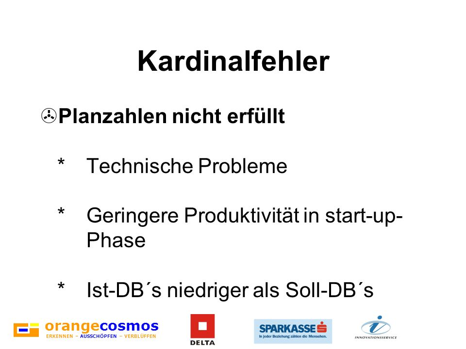 Kardinalfehler Planzahlen nicht erfüllt * Technische Probleme * Geringere Produktivität in start-up- Phase * Ist-DB´s niedriger als Soll-DB´s.
