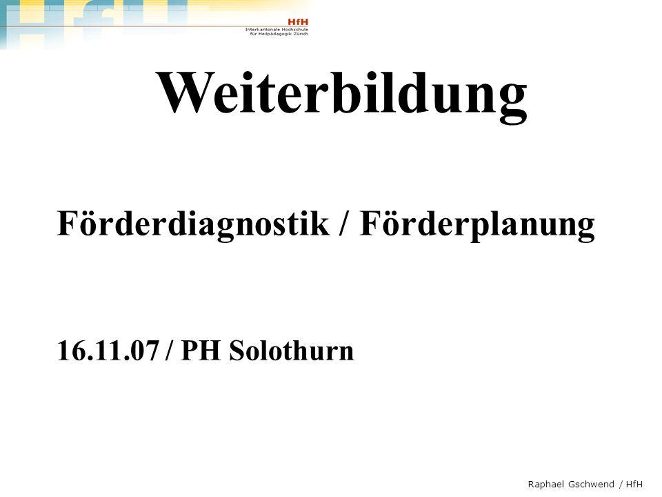 Weiterbildung Förderdiagnostik / Förderplanung 16.11.07 / PH Solothurn