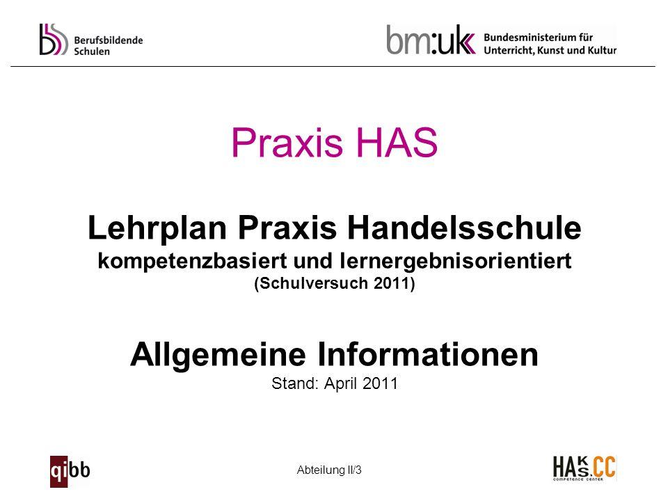 Praxis HAS Lehrplan Praxis Handelsschule kompetenzbasiert und lernergebnisorientiert (Schulversuch 2011) Allgemeine Informationen Stand: April 2011