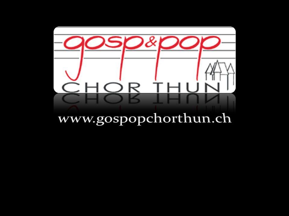 www.gospopchorthun.ch Weiter mit einem klick