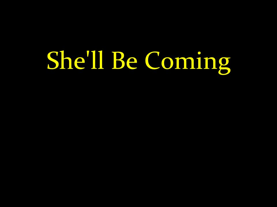 She ll Be Coming
