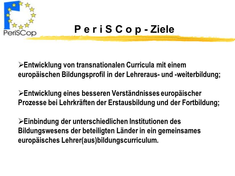 P e r i S C o p - Ziele Entwicklung von transnationalen Curricula mit einem europäischen Bildungsprofil in der Lehreraus- und -weiterbildung;