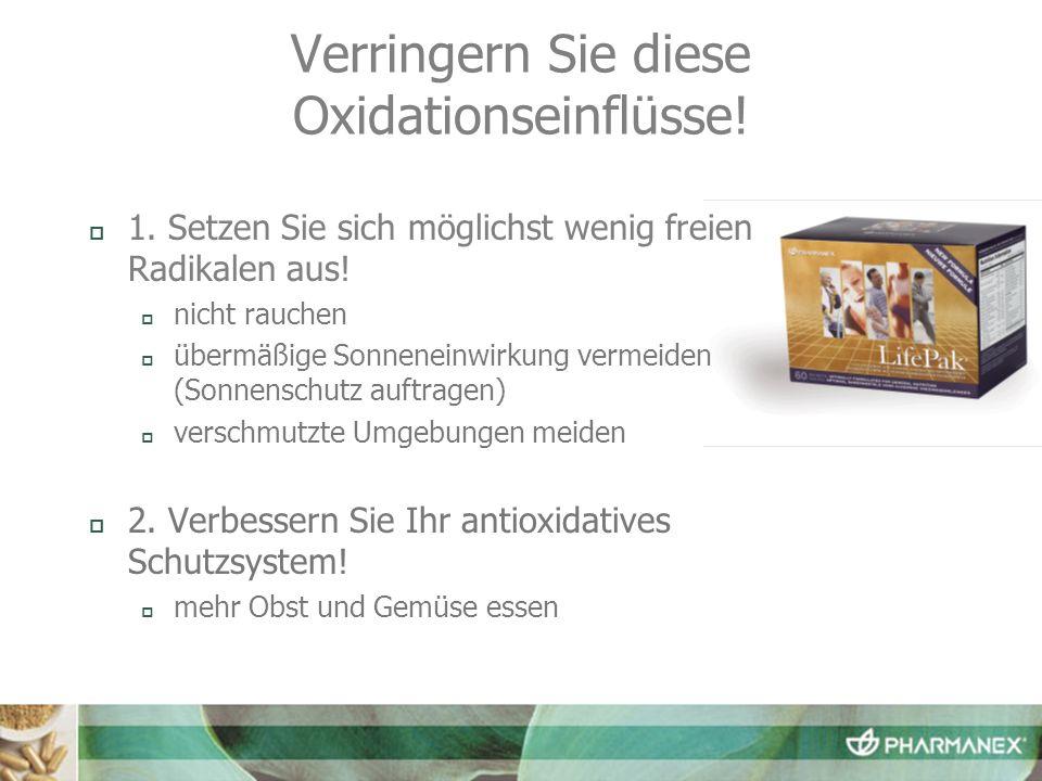 Verringern Sie diese Oxidationseinflüsse!