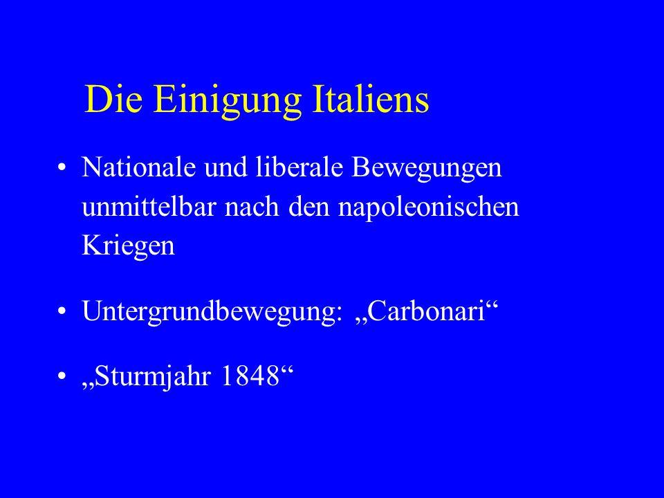 Die Einigung Italiens Nationale und liberale Bewegungen unmittelbar nach den napoleonischen Kriegen.