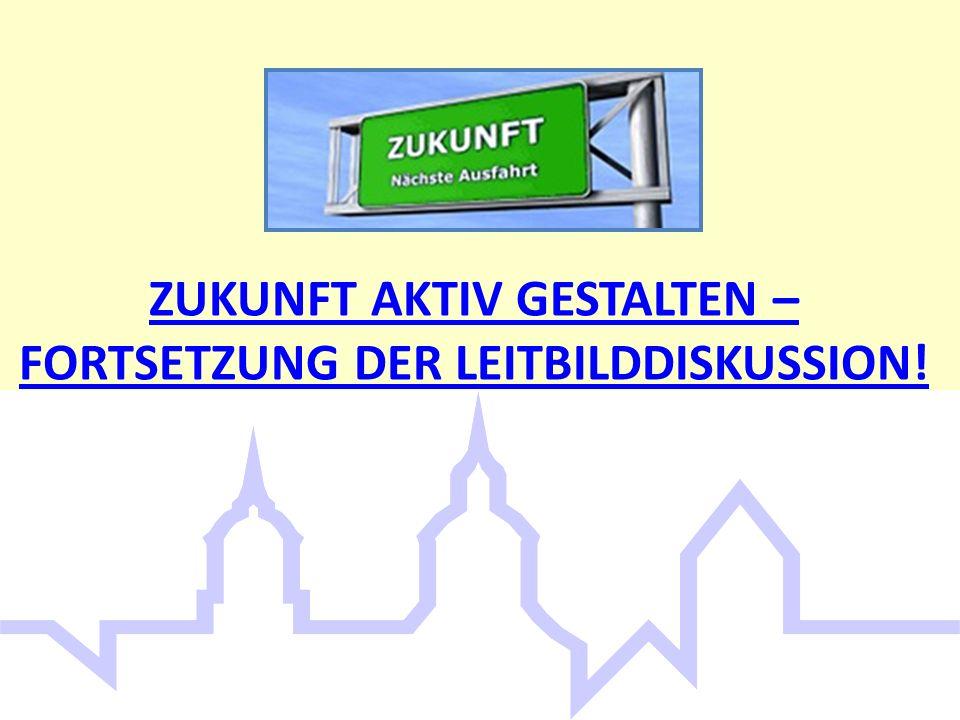 ZUKUNFT AKTIV GESTALTEN – FORTSETZUNG DER LEITBILDDISKUSSION!