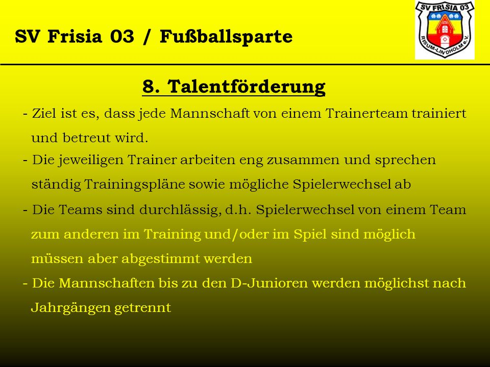 8. Talentförderung Ziel ist es, dass jede Mannschaft von einem Trainerteam trainiert. und betreut wird.