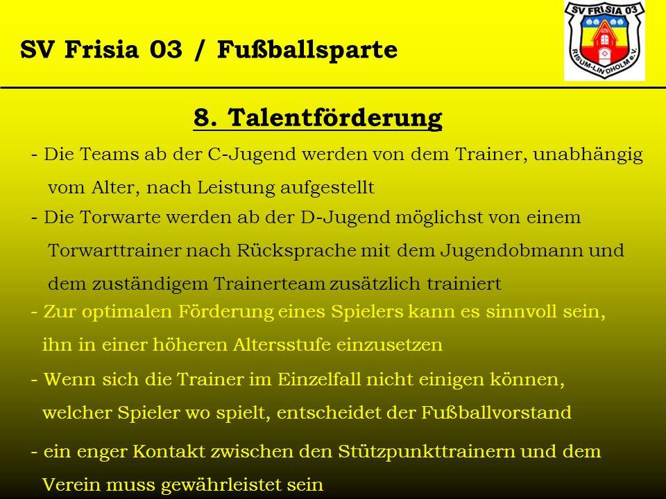 8. TalentförderungDie Teams ab der C-Jugend werden von dem Trainer, unabhängig. vom Alter, nach Leistung aufgestellt.