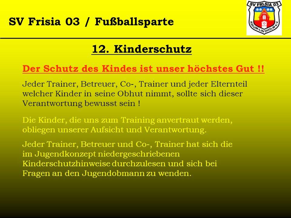 12. Kinderschutz Der Schutz des Kindes ist unser höchstes Gut !!