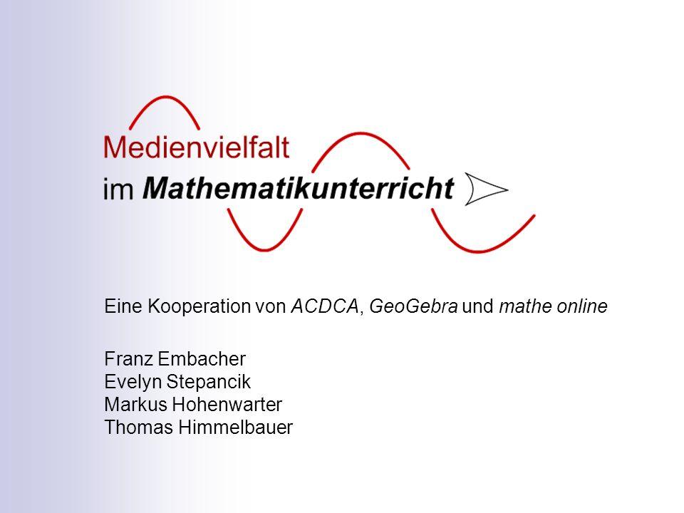 Eine Kooperation von ACDCA, GeoGebra und mathe online Franz Embacher