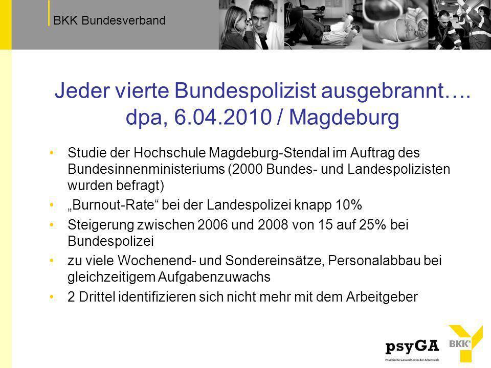 Jeder vierte Bundespolizist ausgebrannt…. dpa, 6.04.2010 / Magdeburg