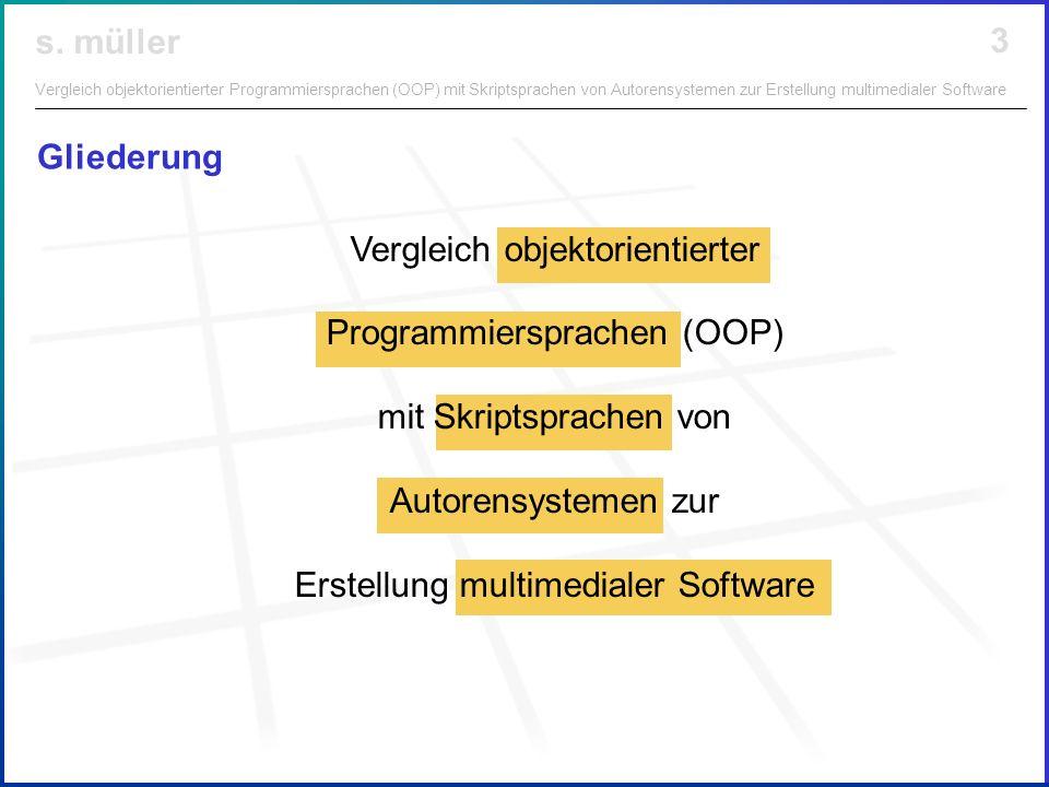 Gliederung Vergleich objektorientierter Programmiersprachen (OOP) mit Skriptsprachen von Autorensystemen zur Erstellung multimedialer Software.