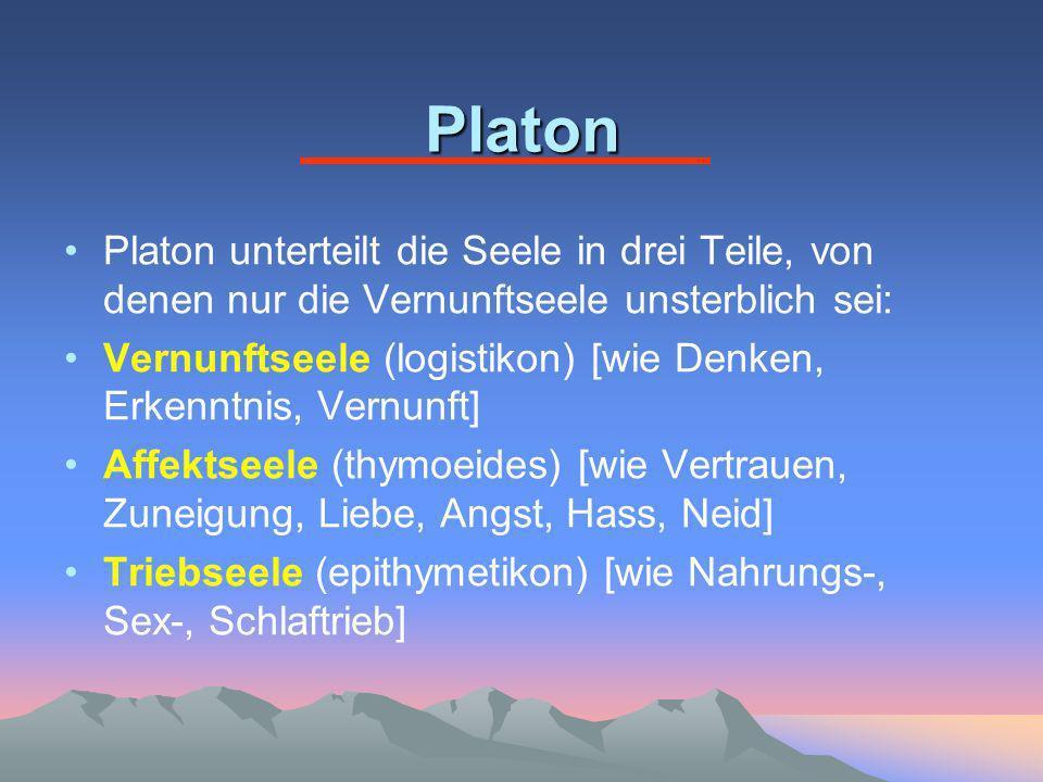 Platon Platon unterteilt die Seele in drei Teile, von denen nur die Vernunftseele unsterblich sei: