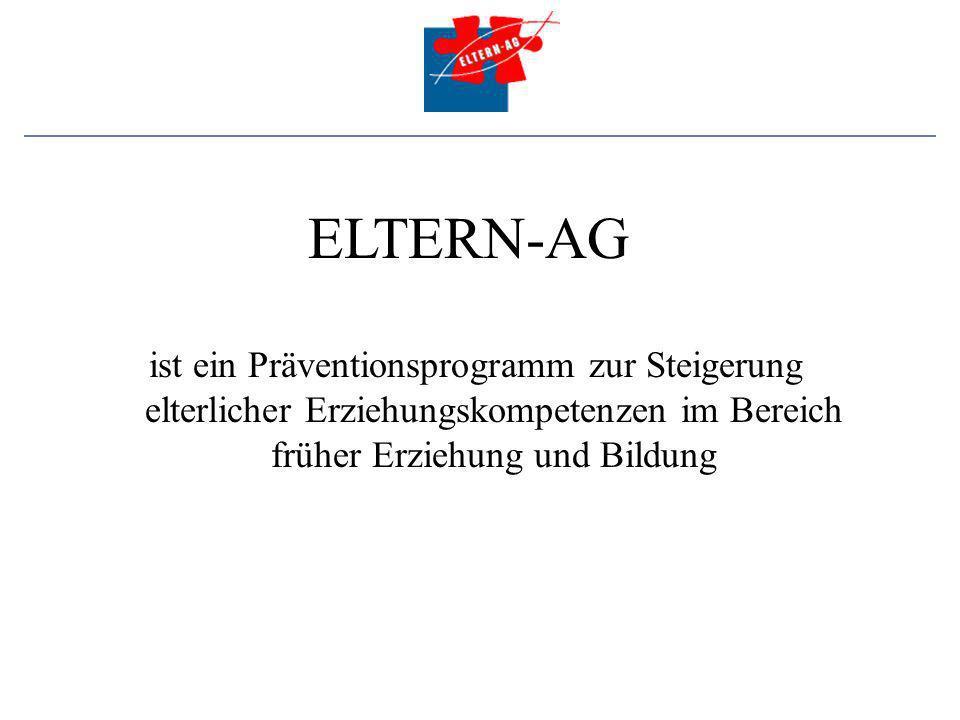 ELTERN-AG ist ein Präventionsprogramm zur Steigerung elterlicher Erziehungskompetenzen im Bereich früher Erziehung und Bildung.