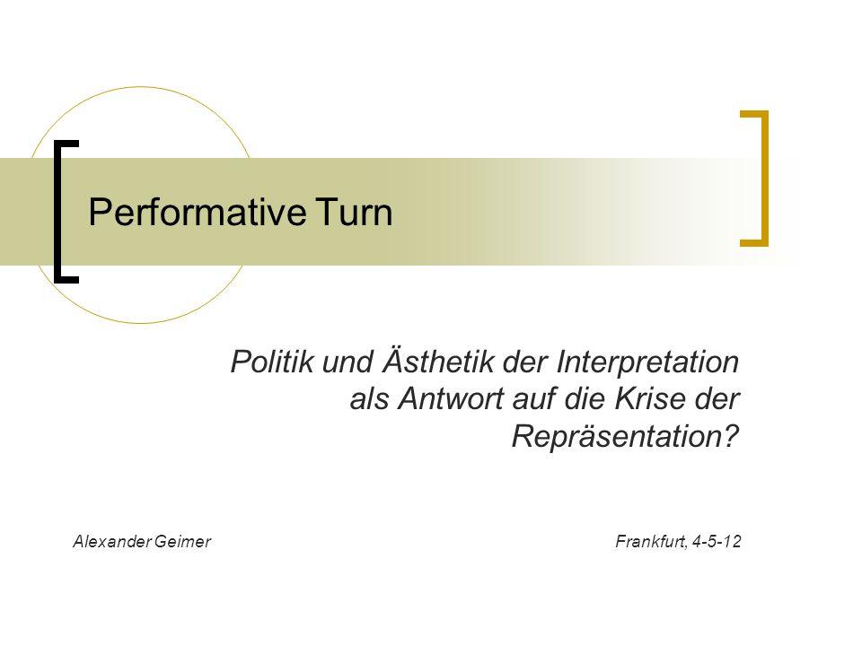 Performative Turn Politik und Ästhetik der Interpretation als Antwort auf die Krise der Repräsentation