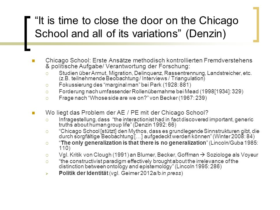 It is time to close the door on the Chicago School and all of its variations (Denzin)