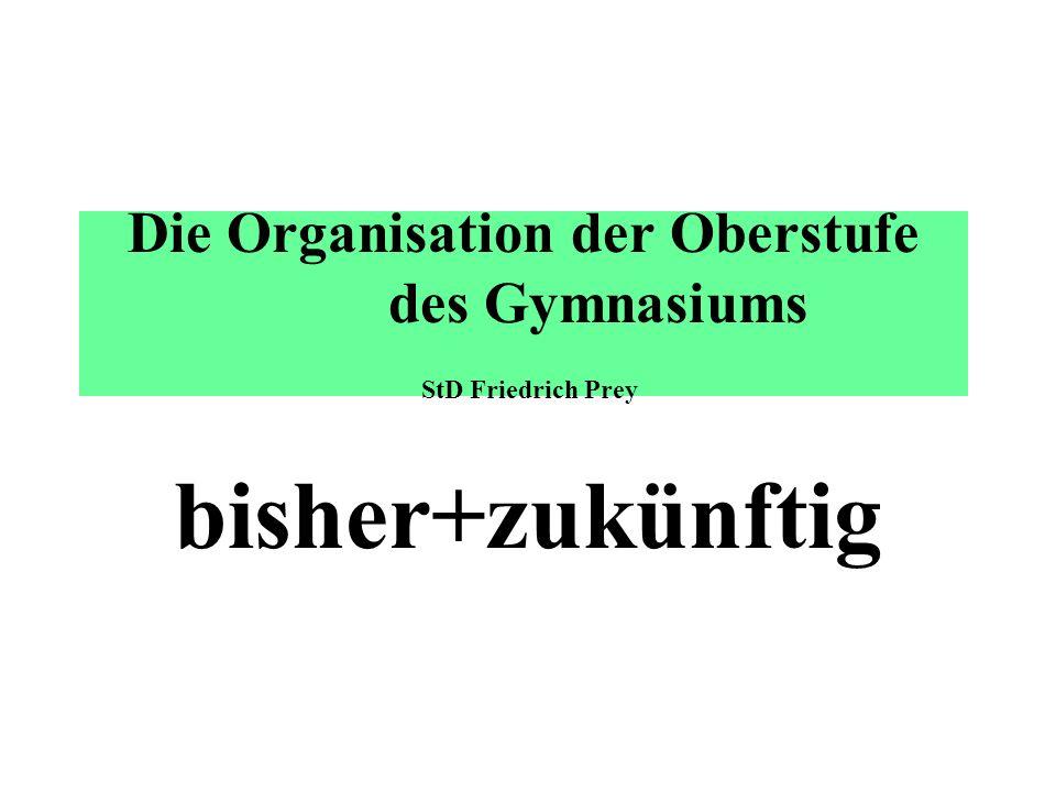 Die Organisation der Oberstufe des Gymnasiums StD Friedrich Prey