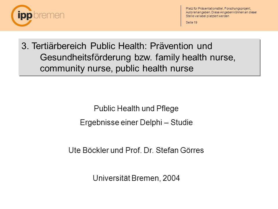 3. Tertiärbereich Public Health: Prävention und Gesundheitsförderung bzw. family health nurse, community nurse, public health nurse