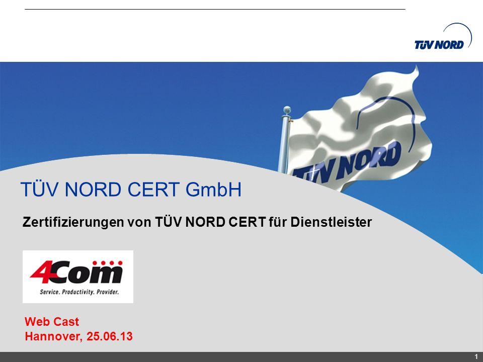 TÜV NORD CERT GmbH Zertifizierungen von TÜV NORD CERT für Dienstleister. Web Cast. Hannover, 25.06.13.