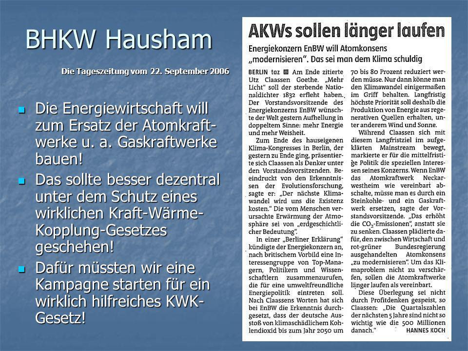 BHKW Hausham Die Tageszeitung vom 22. September 2006. Die Energiewirtschaft will zum Ersatz der Atomkraft-werke u. a. Gaskraftwerke bauen!