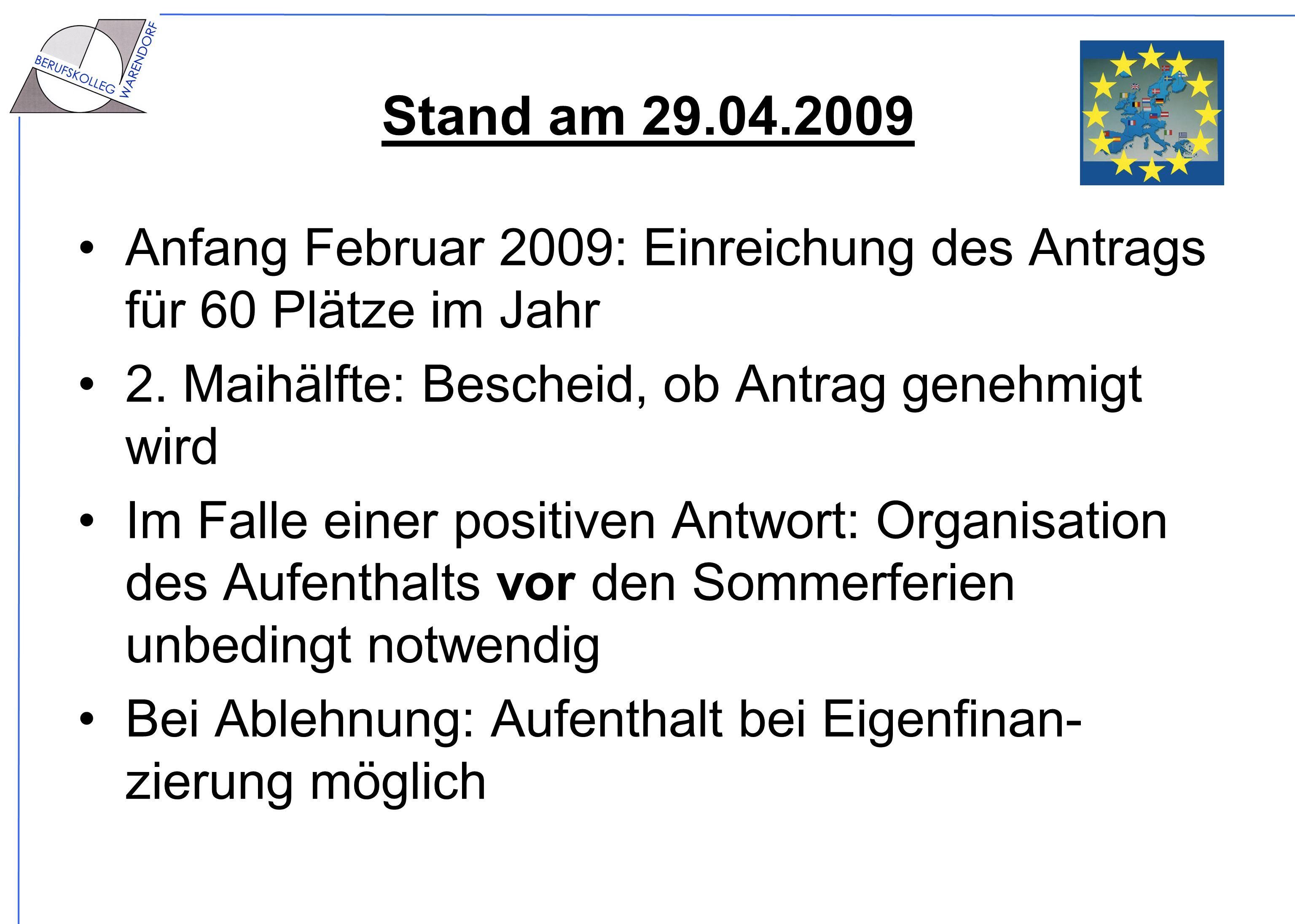 Stand am 29.04.2009 Anfang Februar 2009: Einreichung des Antrags für 60 Plätze im Jahr. 2. Maihälfte: Bescheid, ob Antrag genehmigt wird.