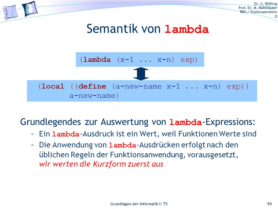 Semantik von lambda (lambda (x-1 ... x-n) exp) (local ((define (a-new-name x-1 ... x-n) exp)) a-new-name)