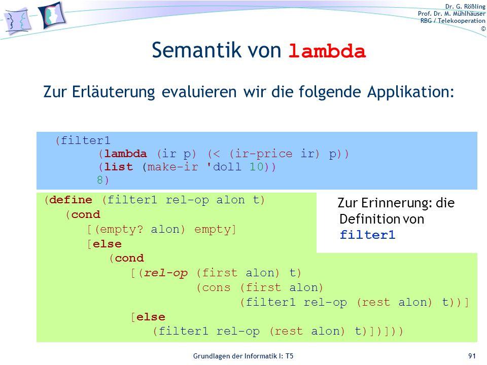 Semantik von lambda Zur Erläuterung evaluieren wir die folgende Applikation: (filter1. (lambda (ir p) (< (ir-price ir) p))