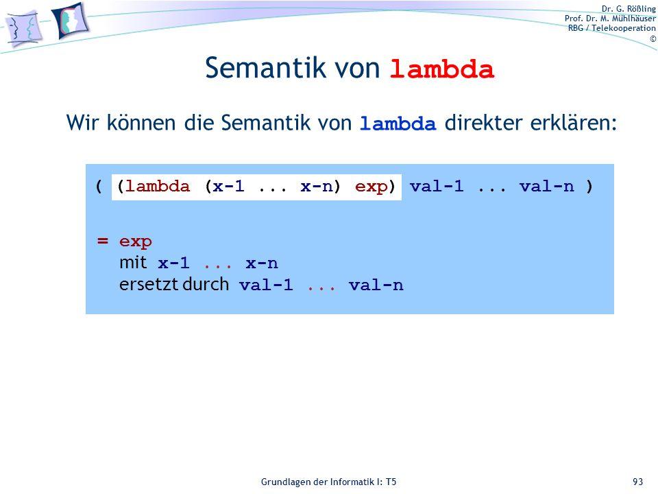 Semantik von lambda Wir können die Semantik von lambda direkter erklären: ( (lambda (x-1 ... x-n) exp) val-1 ... val-n )