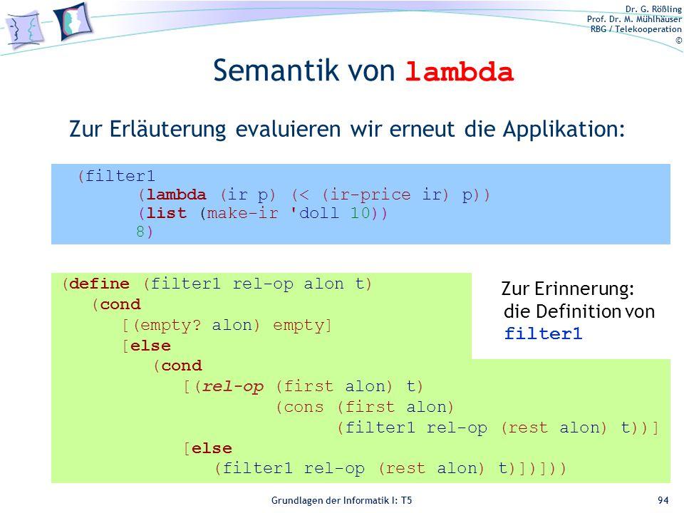 Semantik von lambda Zur Erläuterung evaluieren wir erneut die Applikation: (filter1. (lambda (ir p) (< (ir-price ir) p))