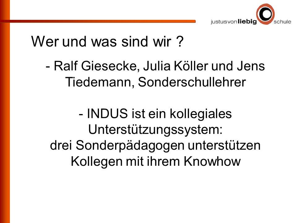 Wer und was sind wir - Ralf Giesecke, Julia Köller und Jens Tiedemann, Sonderschullehrer. - INDUS ist ein kollegiales Unterstützungssystem: