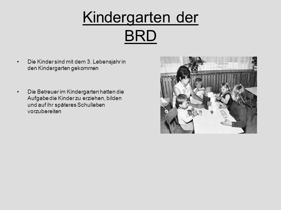 Kindergarten der BRD Die Kinder sind mit dem 3. Lebensjahr in den Kindergarten gekommen.