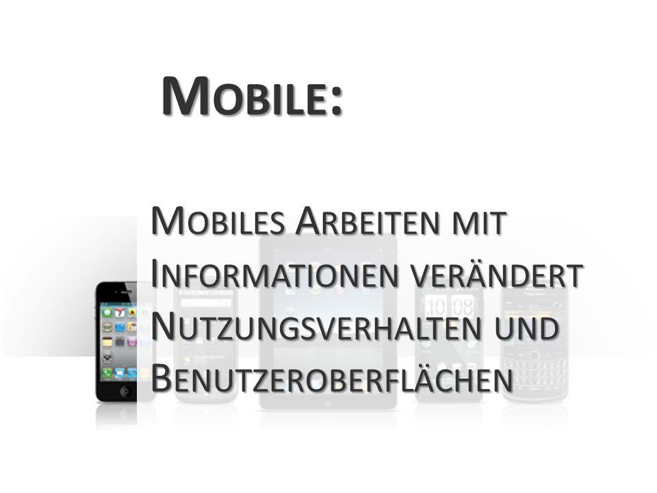 Mobile: Mobiles Arbeiten mit Informationen verändert Nutzungsverhalten und Benutzeroberflächen