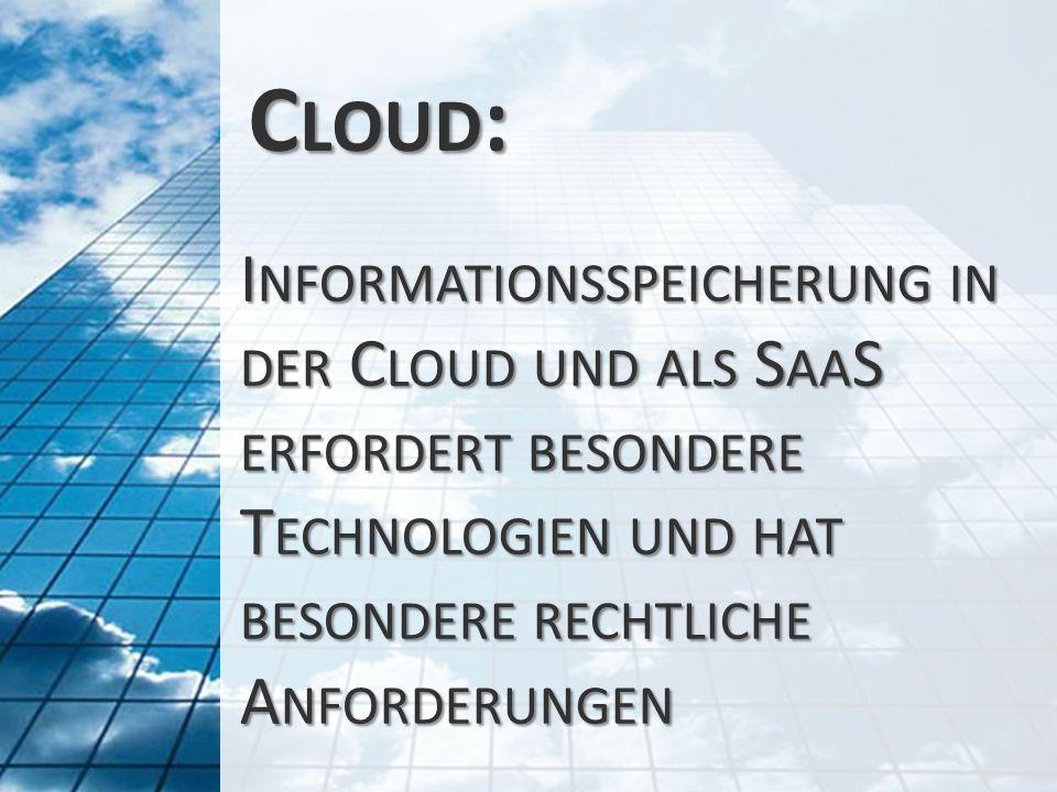 Cloud: Informationsspeicherung in der Cloud und als SaaS erfordert besondere Technologien und hat besondere rechtliche Anforderungen.
