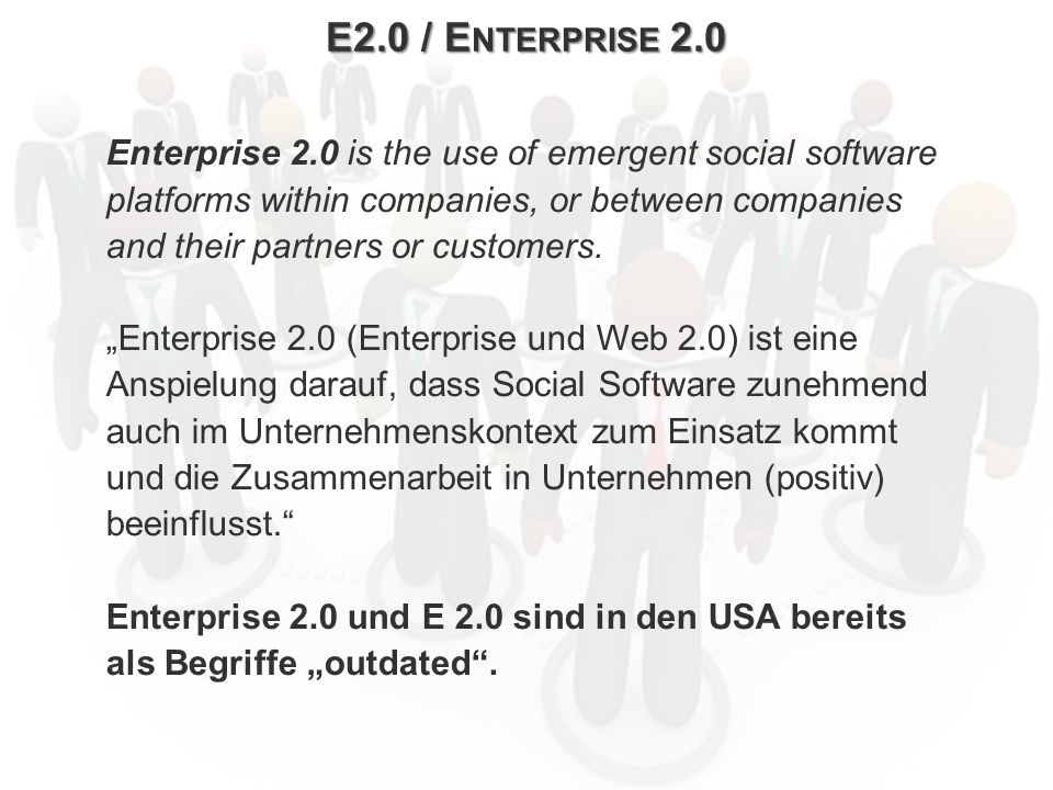 E2.0 / Enterprise 2.0 Enterprise 2.0 is the use of emergent social software. platforms within companies, or between companies.