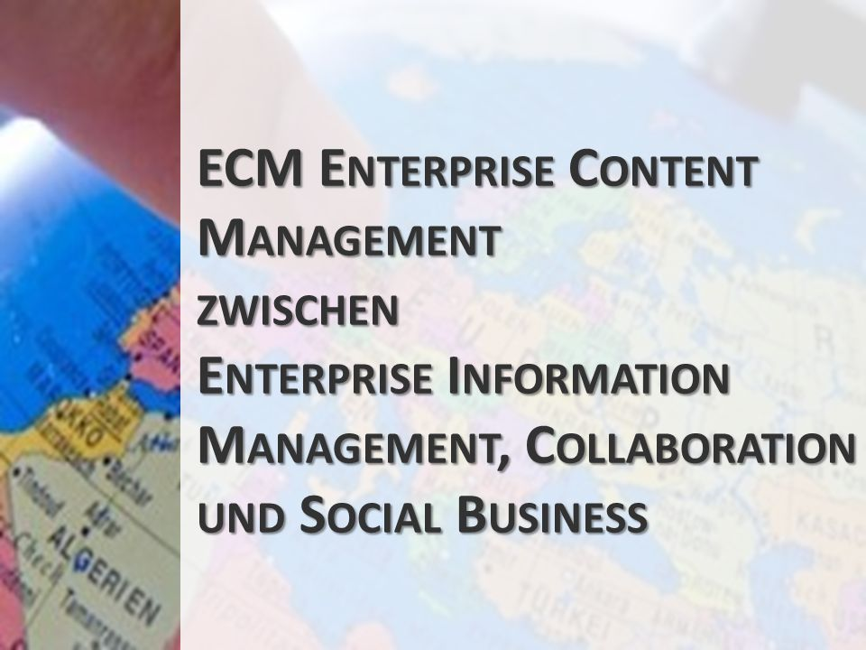 ECM Enterprise Content Management zwischen Enterprise Information Management, Collaboration und Social Business