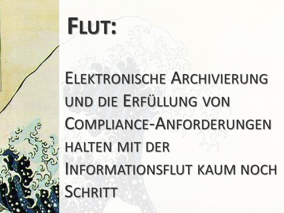 Flut: Elektronische Archivierung und die Erfüllung von Compliance-Anforderungen halten mit der Informationsflut kaum noch Schritt.