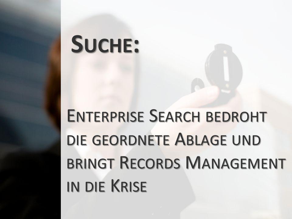 Suche: Enterprise Search bedroht die geordnete Ablage und bringt Records Management in die Krise