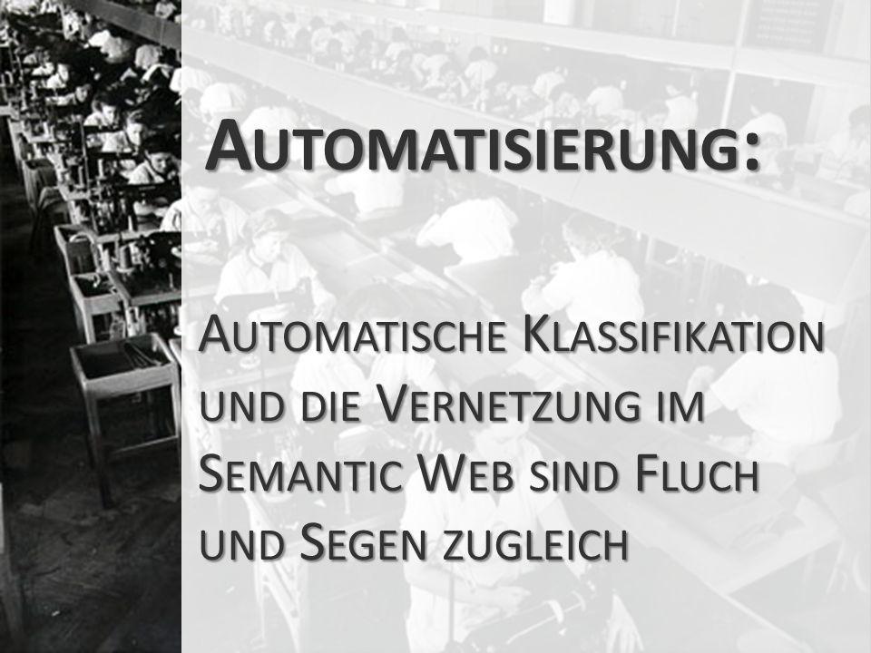 Automatisierung: Automatische Klassifikation und die Vernetzung im Semantic Web sind Fluch und Segen zugleich.