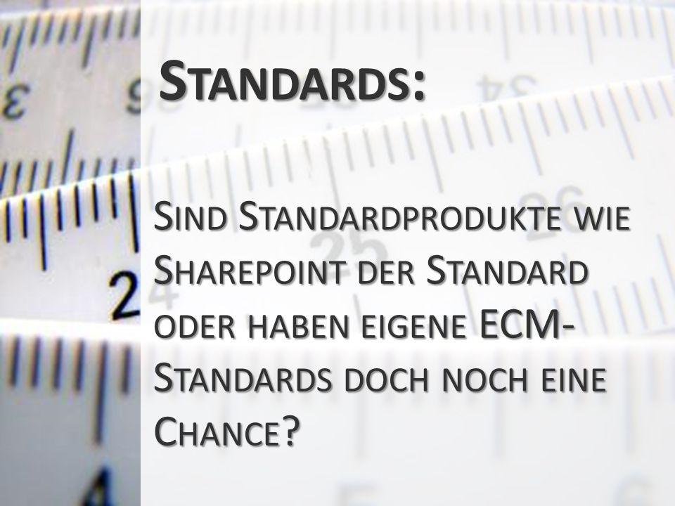 Standards: Sind Standardprodukte wie Sharepoint der Standard oder haben eigene ECM-Standards doch noch eine Chance