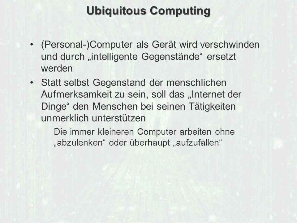 """Ubiquitous Computing (Personal-)Computer als Gerät wird verschwinden und durch """"intelligente Gegenstände ersetzt werden."""