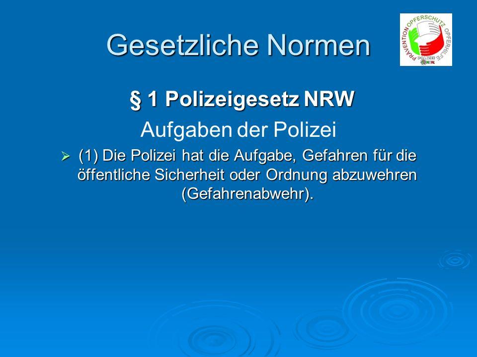 Gesetzliche Normen § 1 Polizeigesetz NRW Aufgaben der Polizei