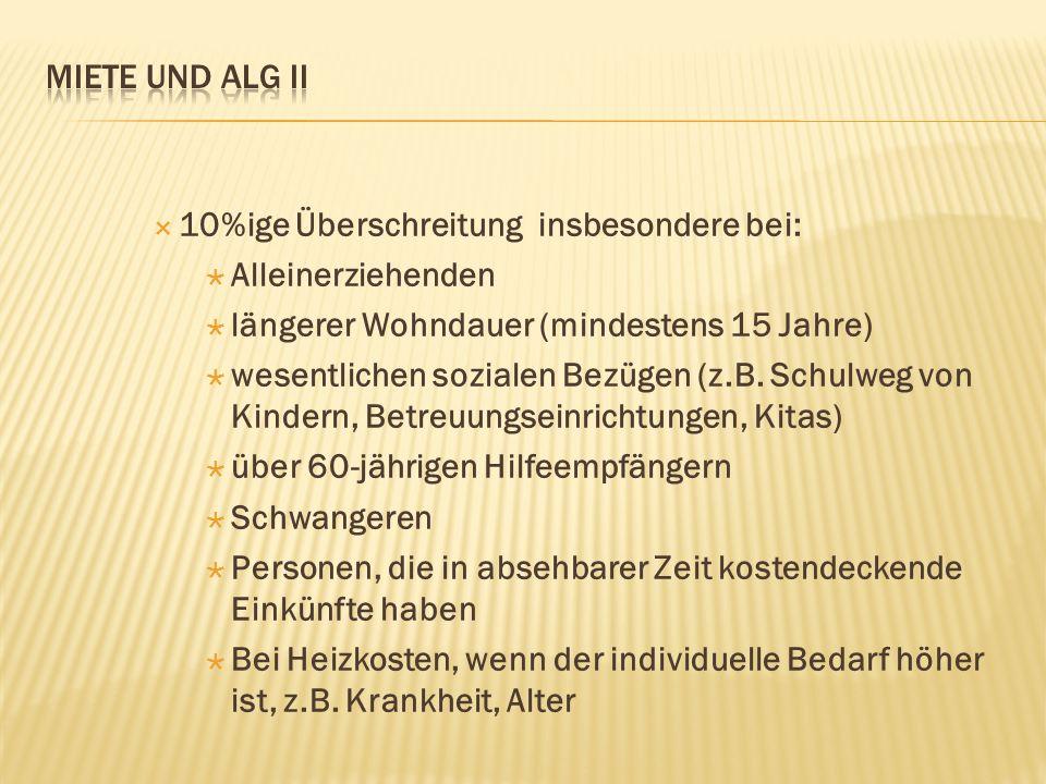 Miete und alg ii 10%ige Überschreitung insbesondere bei: Alleinerziehenden. längerer Wohndauer (mindestens 15 Jahre)