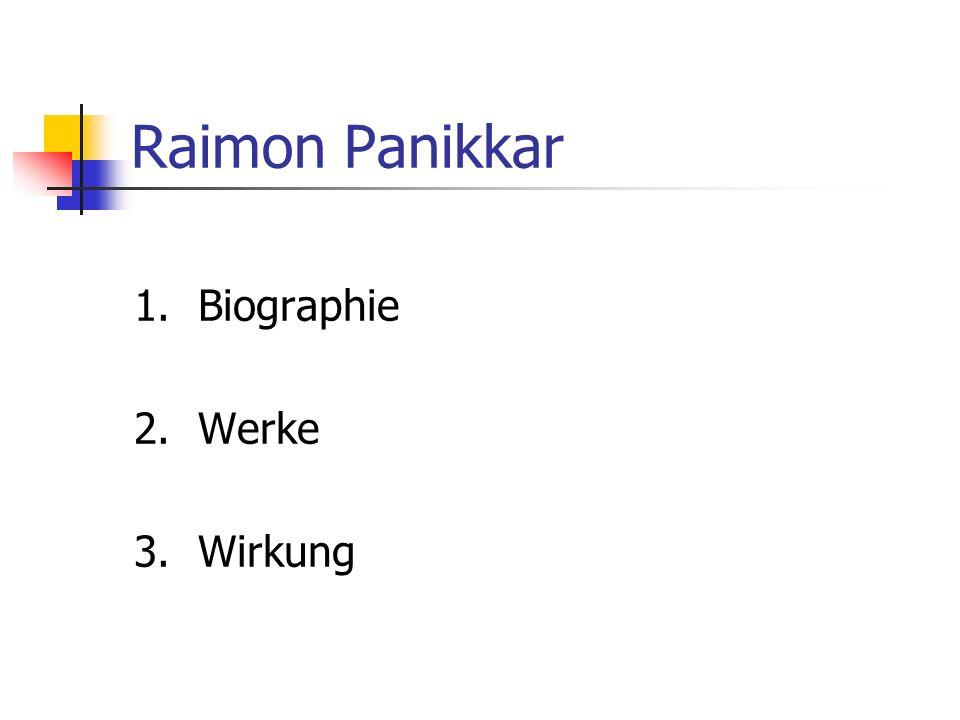Raimon Panikkar 1. Biographie 2. Werke 3. Wirkung