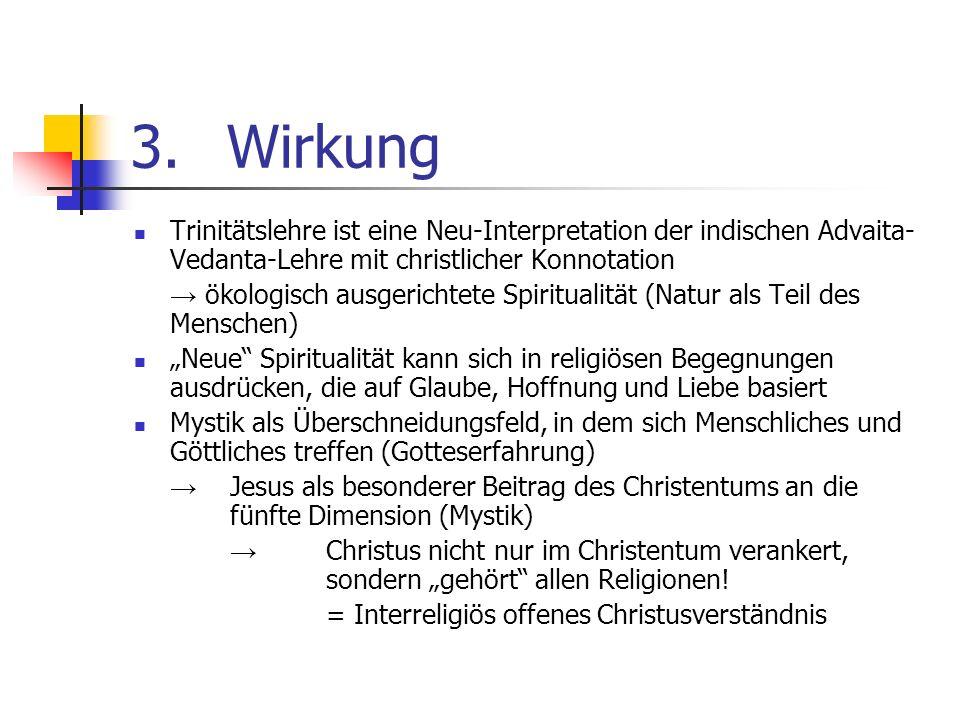 3. Wirkung Trinitätslehre ist eine Neu-Interpretation der indischen Advaita-Vedanta-Lehre mit christlicher Konnotation.