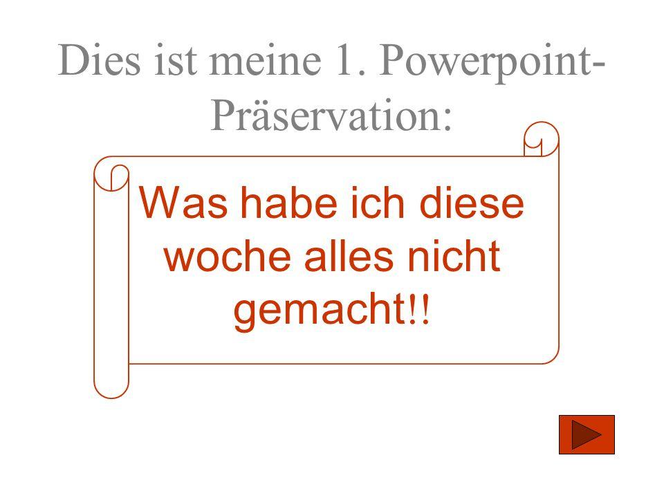 Dies ist meine 1. Powerpoint-Präservation: