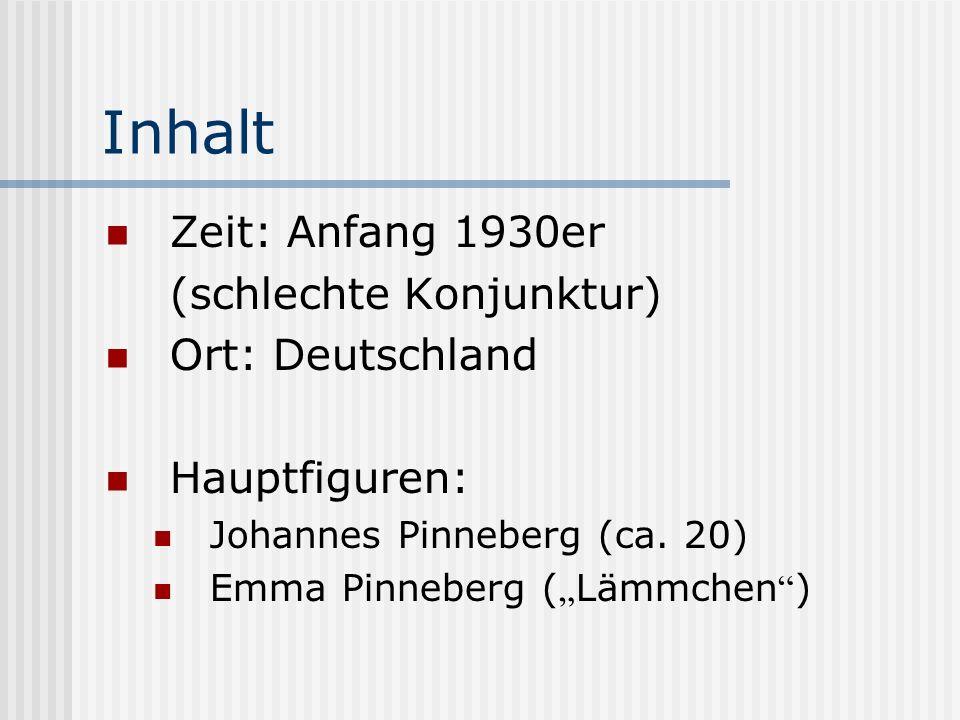 Inhalt Zeit: Anfang 1930er (schlechte Konjunktur) Ort: Deutschland