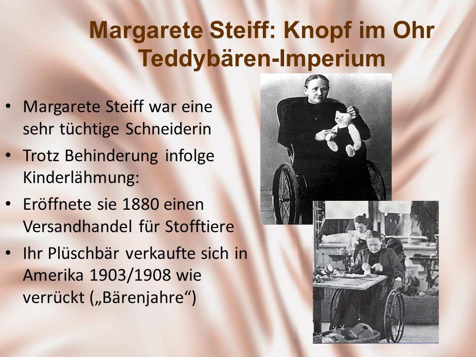 Margarete Steiff: Knopf im Ohr Teddybären-Imperium