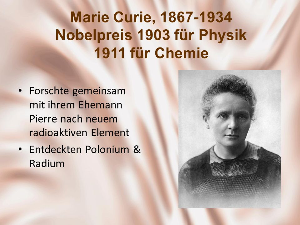 Marie Curie, 1867-1934 Nobelpreis 1903 für Physik 1911 für Chemie