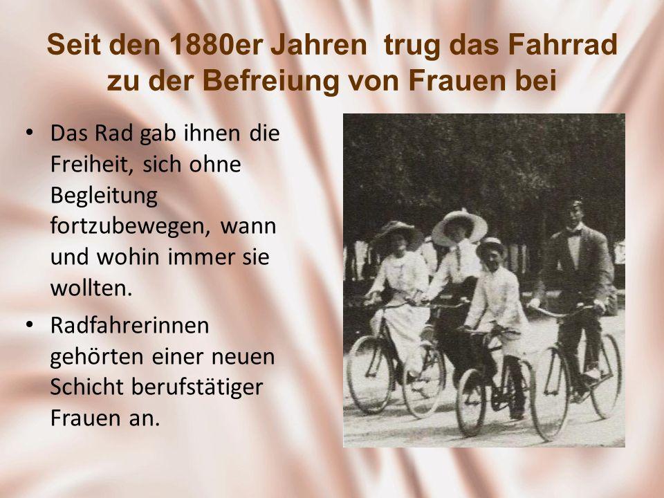 Seit den 1880er Jahren trug das Fahrrad zu der Befreiung von Frauen bei